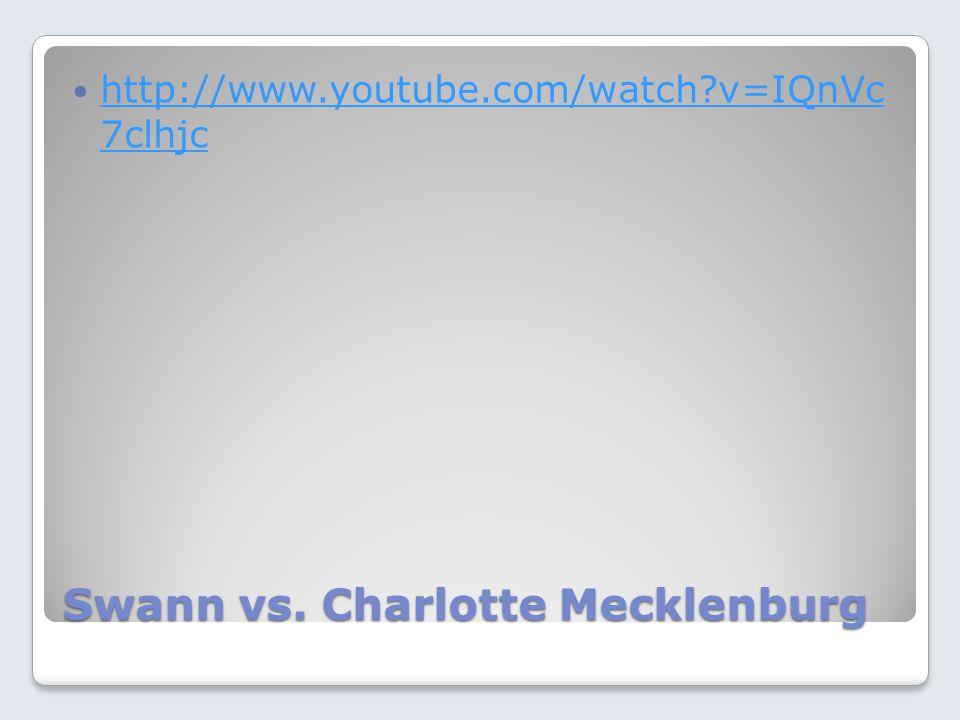 Swann vs. Charlotte Mecklenburg http://www.youtube.com/watch?v=IQnVc 7clhjc http://www.youtube.com/watch?v=IQnVc 7clhjc