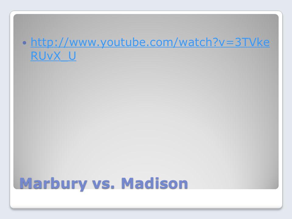 Marbury vs. Madison http://www.youtube.com/watch?v=3TVke RUvX_U http://www.youtube.com/watch?v=3TVke RUvX_U