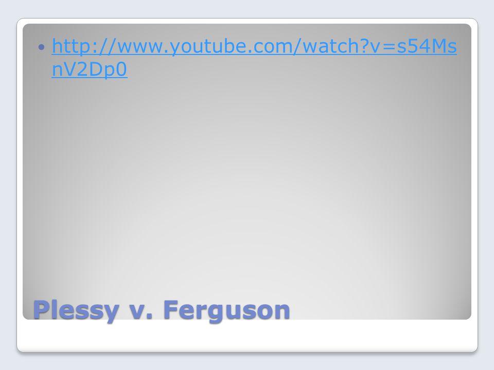 Plessy v. Ferguson http://www.youtube.com/watch?v=s54Ms nV2Dp0 http://www.youtube.com/watch?v=s54Ms nV2Dp0