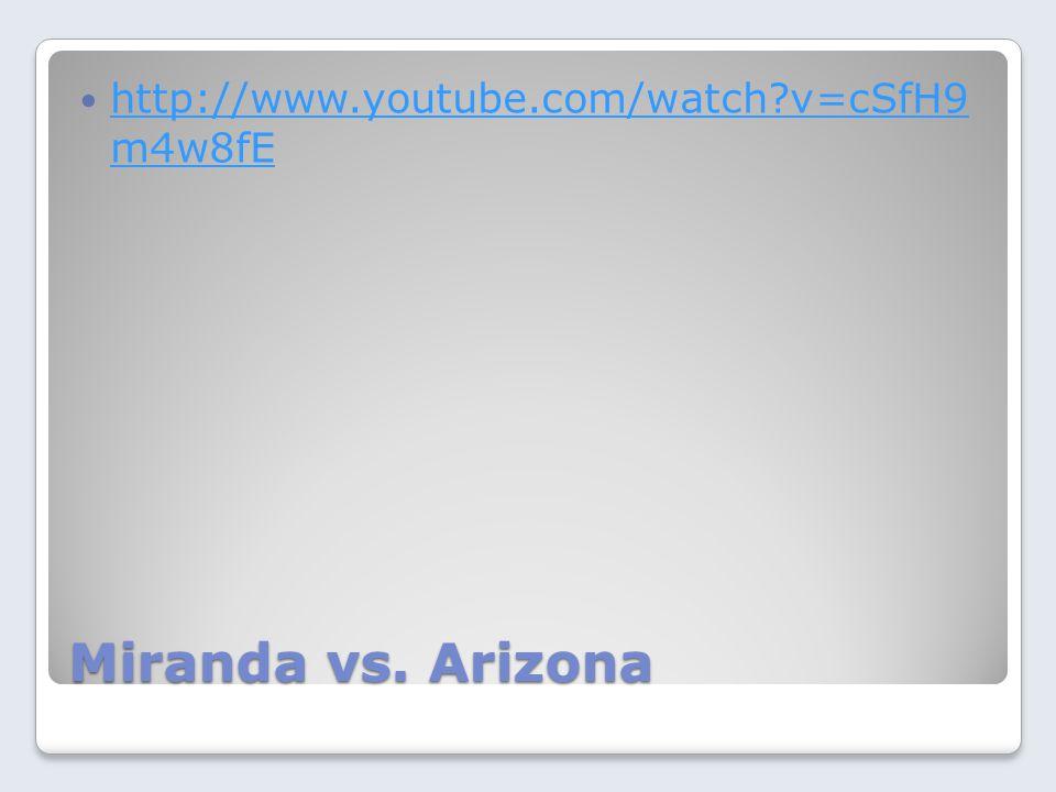 Miranda vs. Arizona http://www.youtube.com/watch?v=cSfH9 m4w8fE http://www.youtube.com/watch?v=cSfH9 m4w8fE