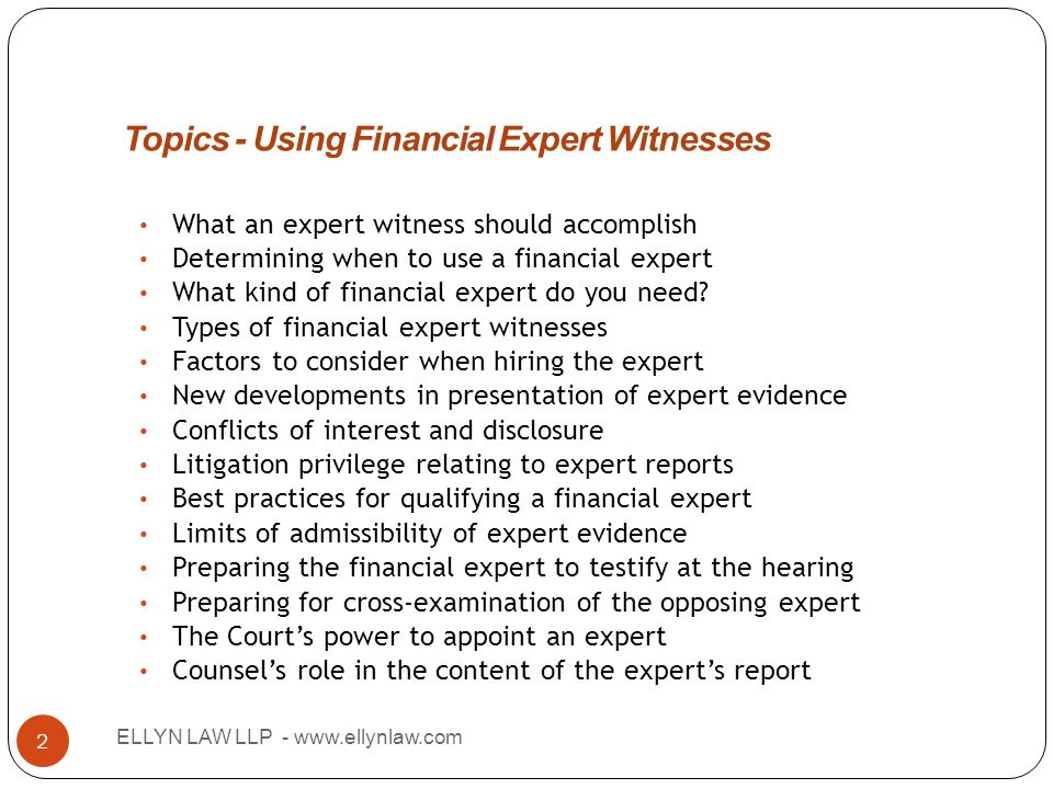 Topics - Using Financial Expert Witnesses ELLYN LAW LLP - www.ellynlaw.com 2 What an expert witness should accomplish Determining when to use a financ