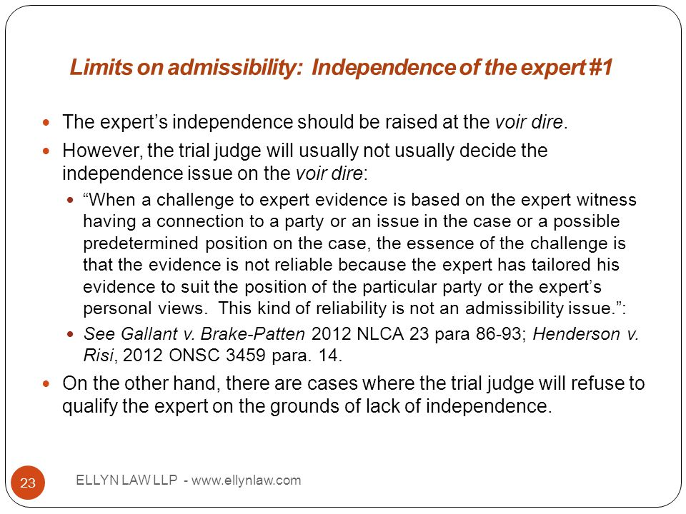 Title ELLYN LAW LLP - www.ellynlaw.com 23 The expert's independence should be raised at the voir dire. However, the trial judge will usually not usual