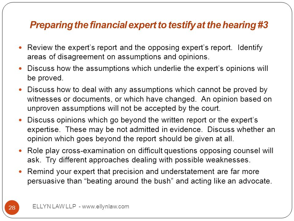 Title ELLYN LAW LLP - www.ellynlaw.com 28 Review the expert's report and the opposing expert's report. Identify areas of disagreement on assumptions a