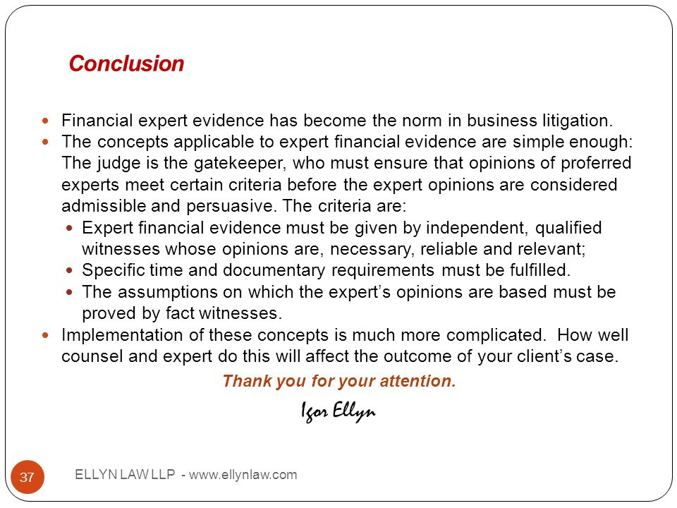Title ELLYN LAW LLP - www.ellynlaw.com 37 Financial expert evidence has become the norm in business litigation. The concepts applicable to expert fina