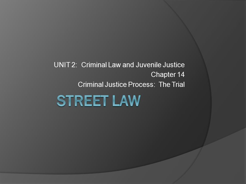 UNIT 2: Criminal Law and Juvenile Justice Chapter 14 Criminal Justice Process: The Trial