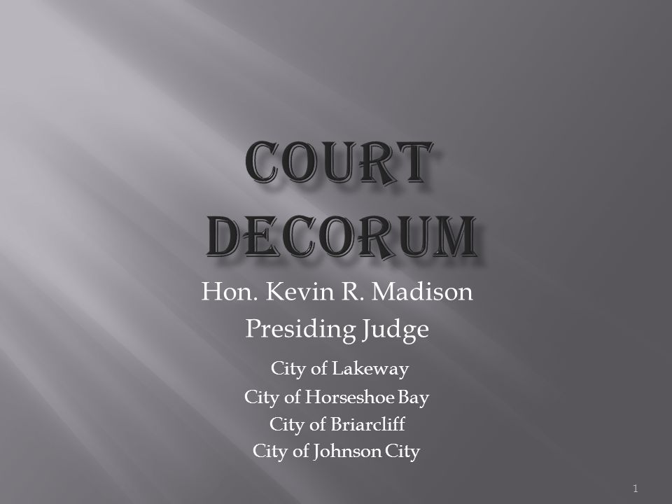  Decorum and Rules can improve the court procedure and image of Judiciary  Decorum and Professionalism do not depend on marble floors or mahogany covered walls  Situations and Appearances can create bias, a lack of confidence, and unprofessionalism 2