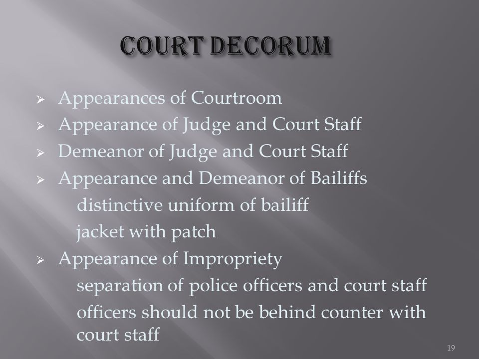  Appearances of Courtroom  Appearance of Judge and Court Staff  Demeanor of Judge and Court Staff  Appearance and Demeanor of Bailiffs distinctive