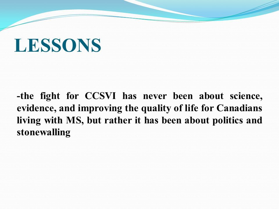 LESSONS -the fight for CCSVI has never been about science, evidence, and improving the quality of life for Canadians living with MS, but rather it has