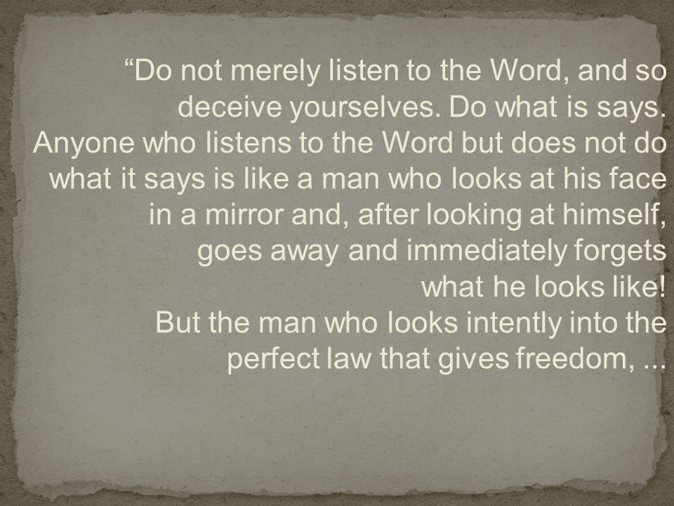 Do not merely listen to the Word, and so deceive yourselves.