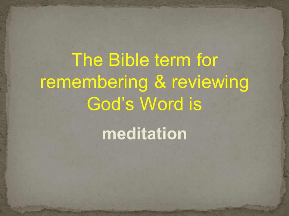 The Bible term for remembering & reviewing God's Word is meditation