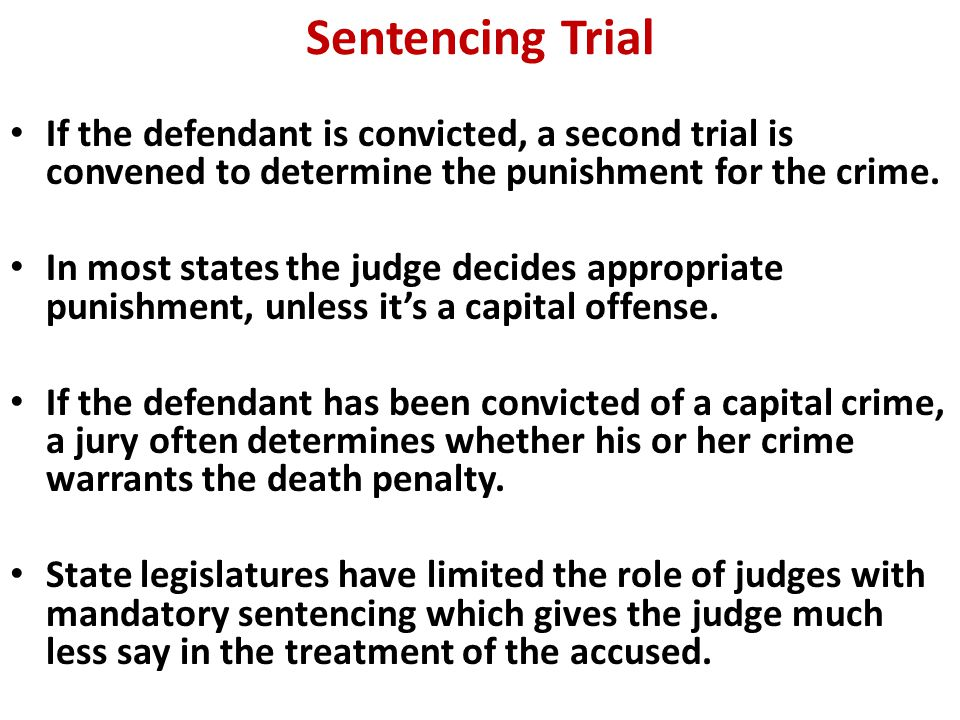 Sentencing Trial If the defendant is convicted, a second trial is convened to determine the punishment for the crime.