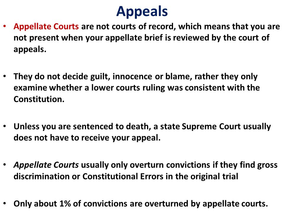 Appeals Appellate Courts are not courts of record, which means that you are not present when your appellate brief is reviewed by the court of appeals.