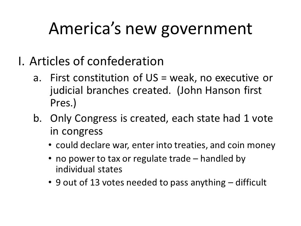 America's new government I.Articles of confederation a.First constitution of US = weak, no executive or judicial branches created.