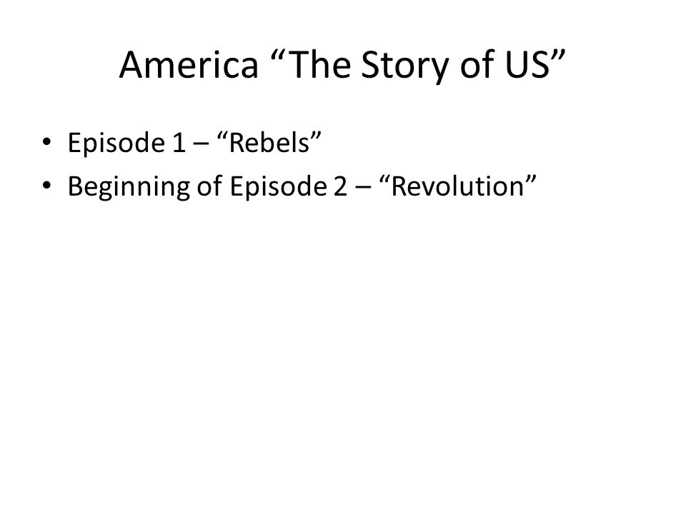 America The Story of US Episode 1 – Rebels Beginning of Episode 2 – Revolution