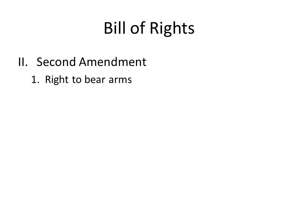 Bill of Rights II.Second Amendment 1. Right to bear arms