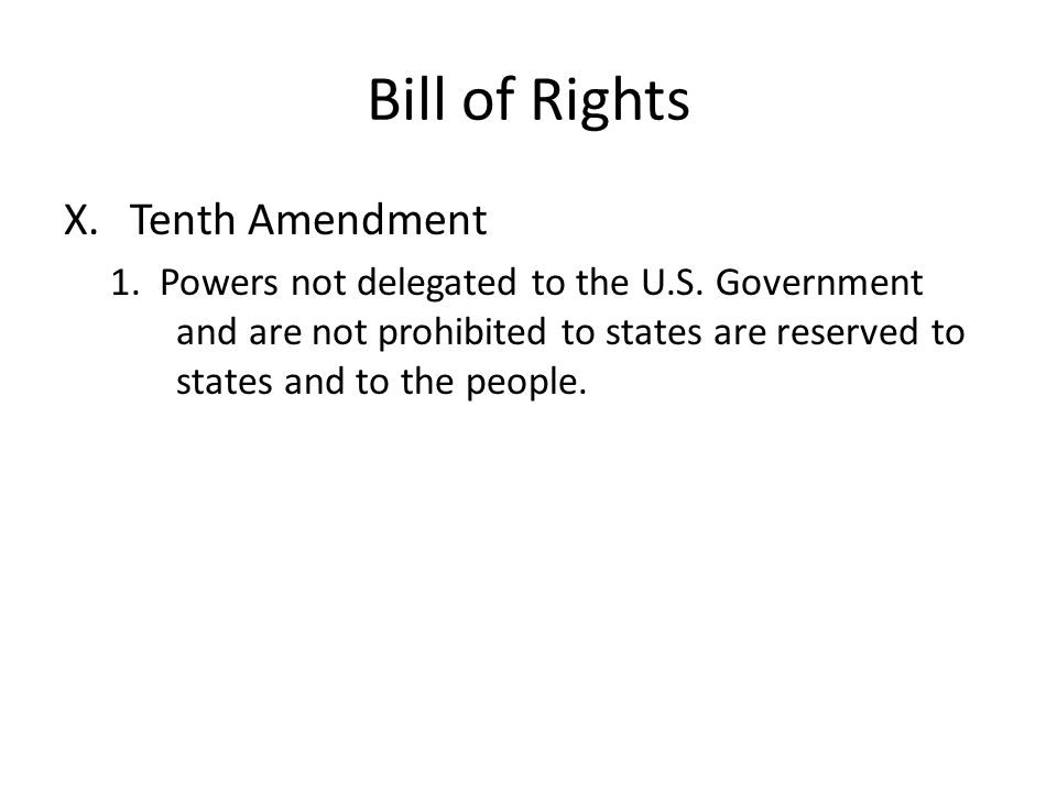Bill of Rights X.Tenth Amendment 1. Powers not delegated to the U.S.