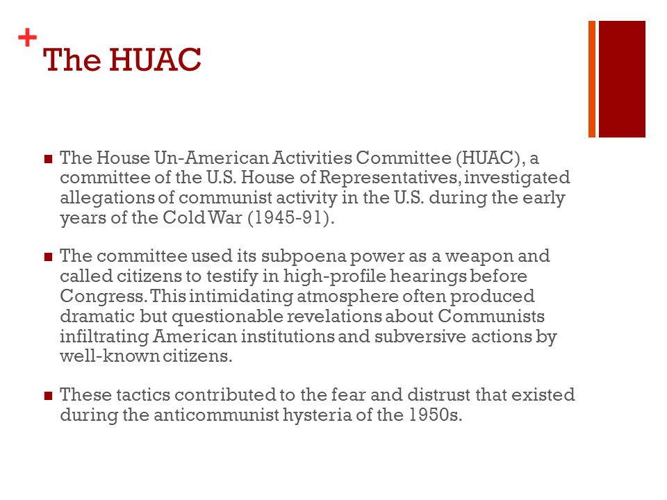 + The HUAC The House Un-American Activities Committee (HUAC), a committee of the U.S.