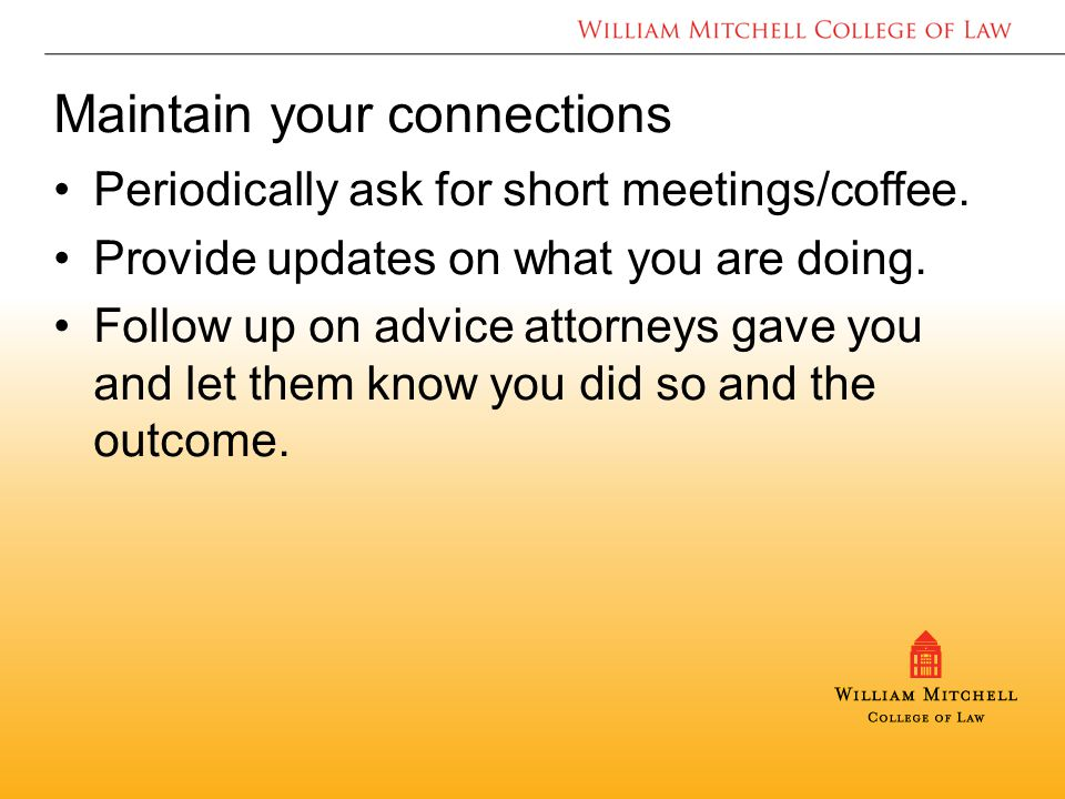 Maintain your connections Periodically ask for short meetings/coffee.