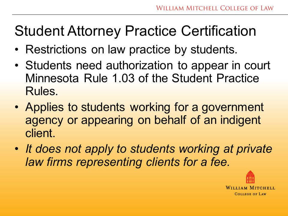 Student Attorney Practice Certification Restrictions on law practice by students.