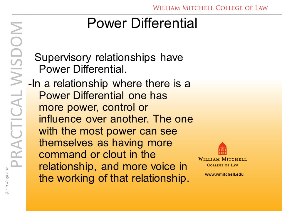 www.wmitchell.edu PRACTICAL WISDOM for a degree in Power Differential Supervisory relationships have Power Differential.
