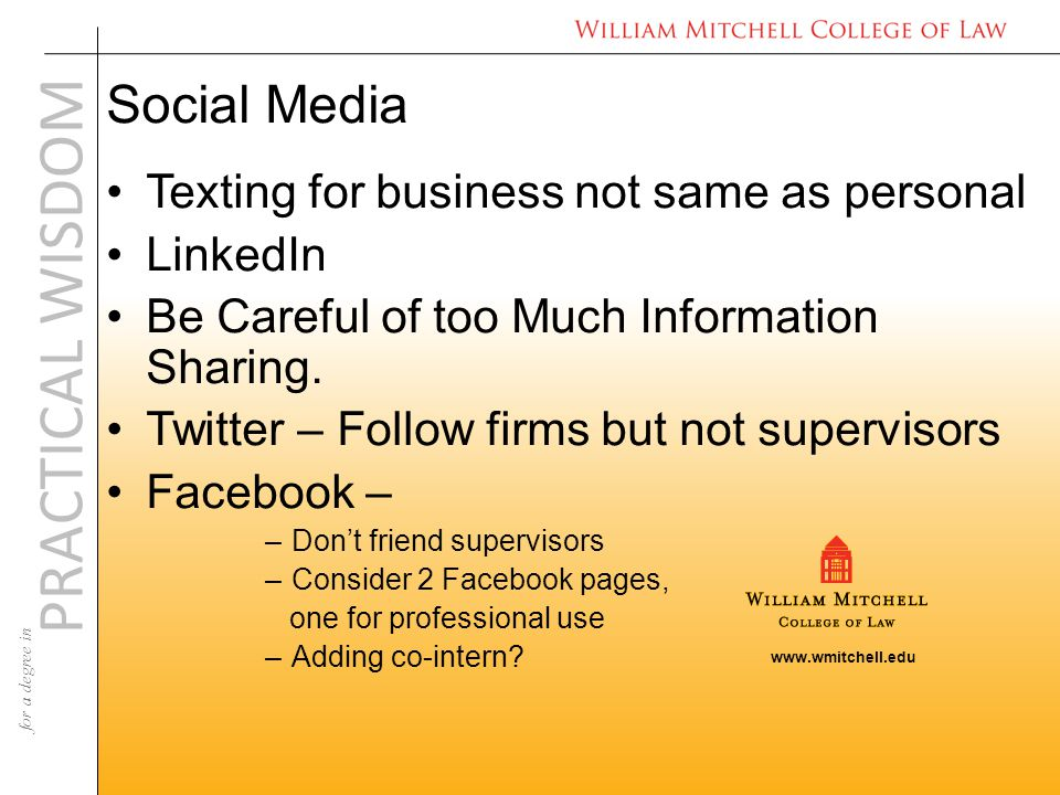 www.wmitchell.edu PRACTICAL WISDOM for a degree in Social Media Texting for business not same as personal LinkedIn Be Careful of too Much Information Sharing.
