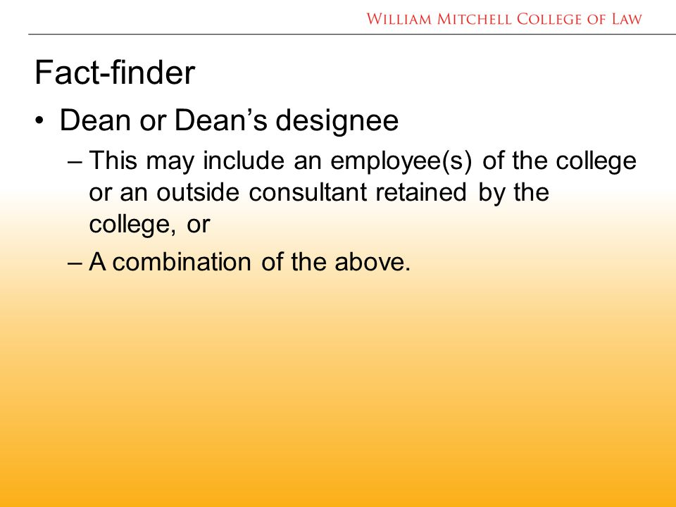Fact-finder Dean or Dean's designee –This may include an employee(s) of the college or an outside consultant retained by the college, or –A combination of the above.