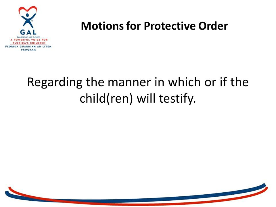 Motions for Protective Order Regarding the manner in which or if the child(ren) will testify.