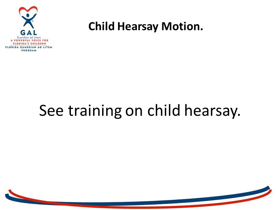 Child Hearsay Motion. See training on child hearsay.