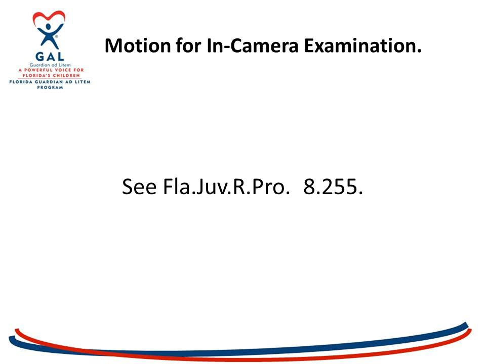Motion for In-Camera Examination. See Fla.Juv.R.Pro. 8.255.