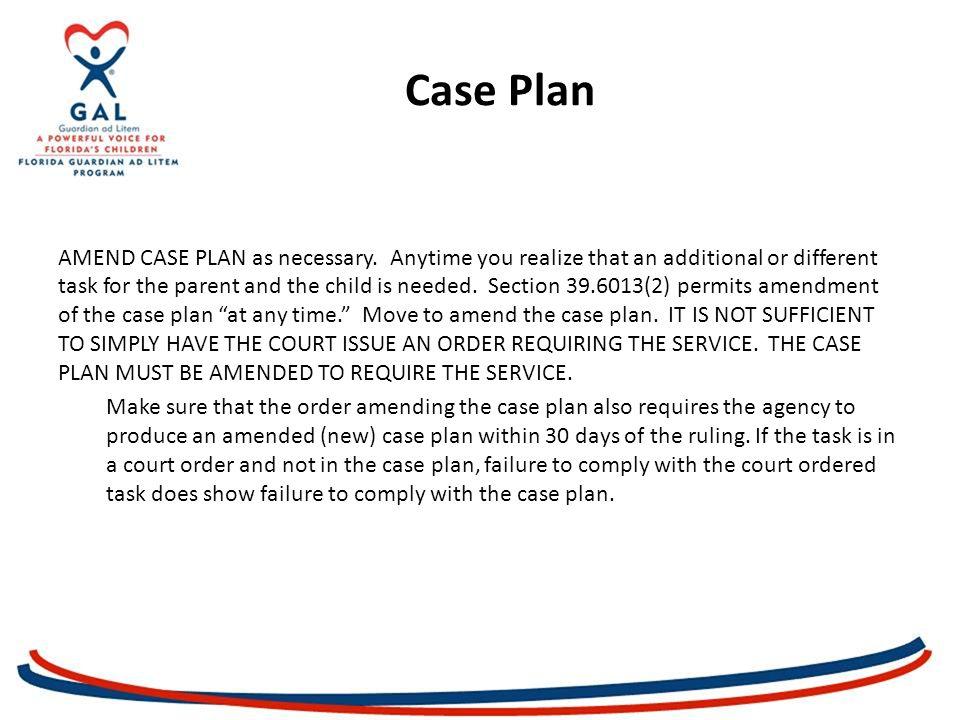Case Plan AMEND CASE PLAN as necessary.