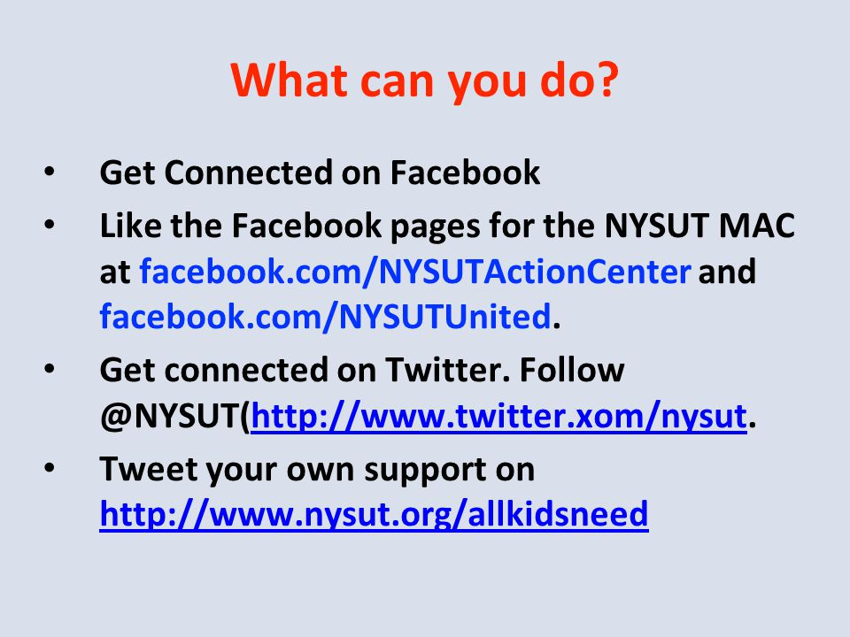 What can you do? Get Connected on Facebook Like the Facebook pages for the NYSUT MAC at facebook.com/NYSUTActionCenter and facebook.com/NYSUTUnited. G