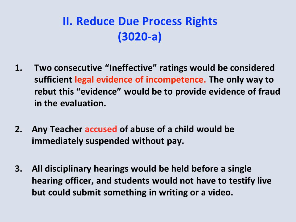 "II.Reduce Due Process Rights (3020-a) 1.Two consecutive ""Ineffective"" ratings would be considered sufficient legal evidence of incompetence. The only"