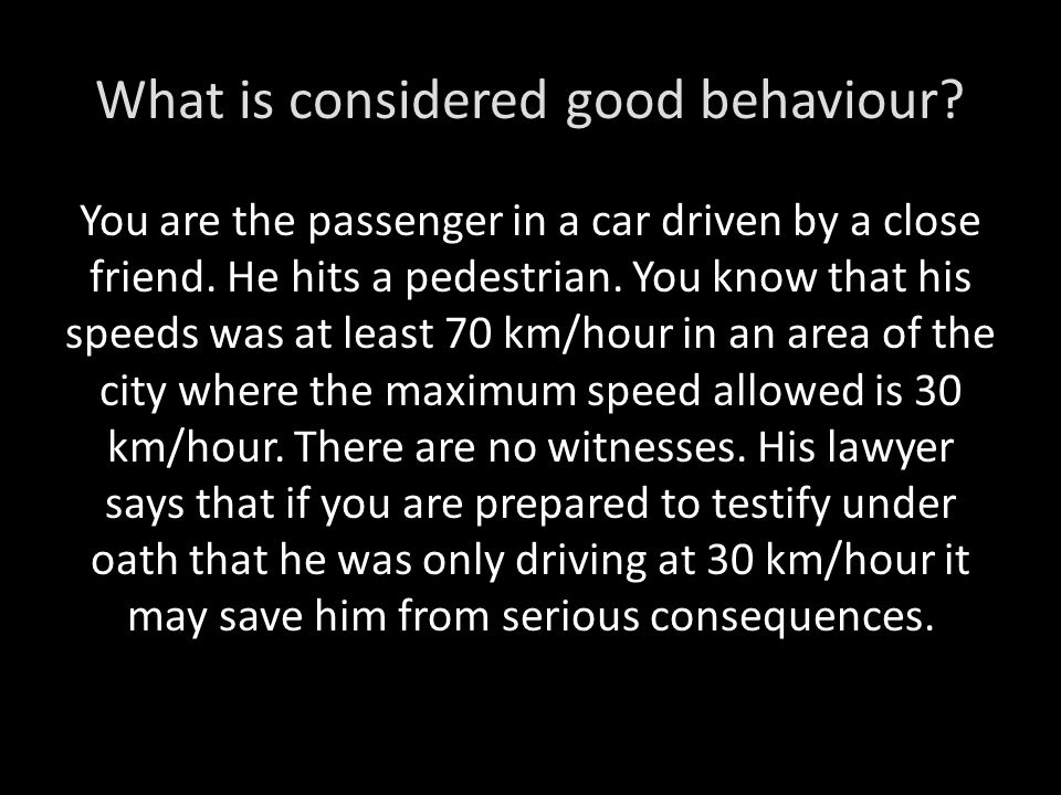 What is considered good behaviour. You are the passenger in a car driven by a close friend.