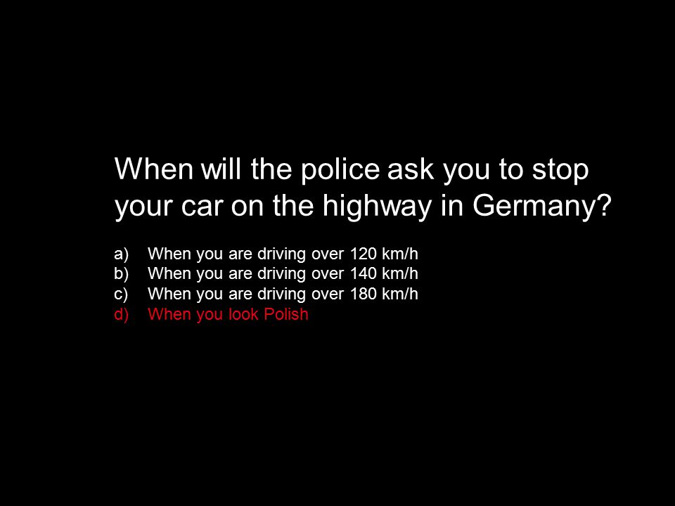 When will the police ask you to stop your car on the highway in Germany.