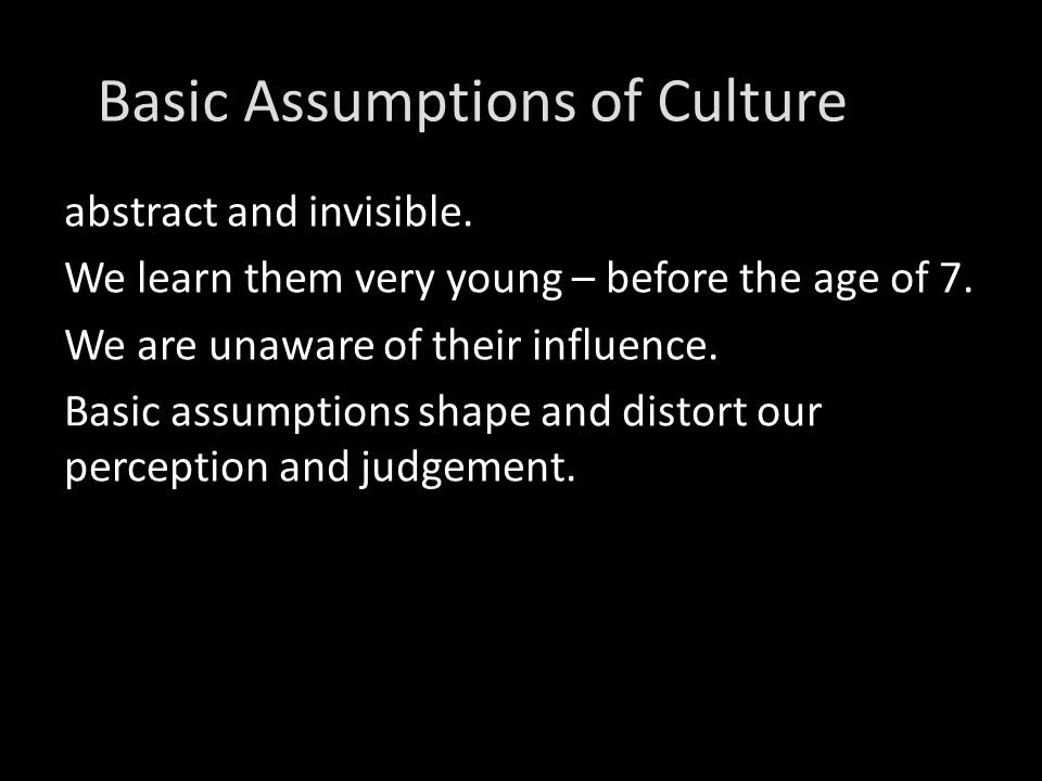 Basic Assumptions of Culture abstract and invisible.
