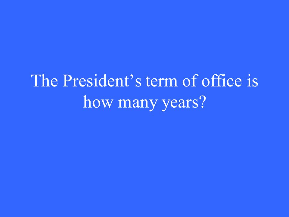 The President's term of office is how many years