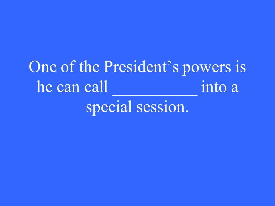 One of the President's powers is he can call __________ into a special session.