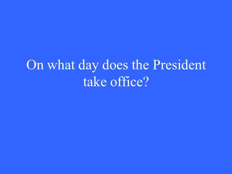 On what day does the President take office?