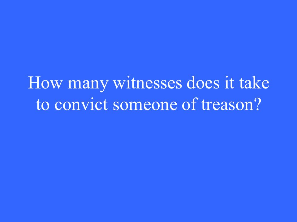 How many witnesses does it take to convict someone of treason?