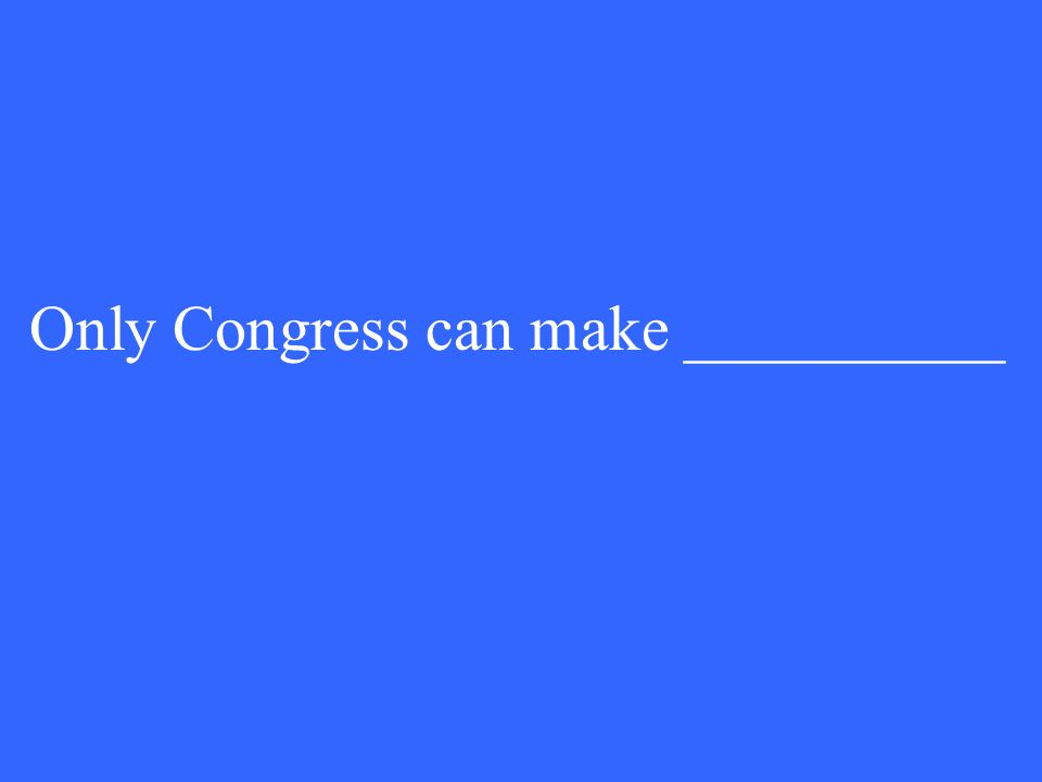 Only Congress can make __________