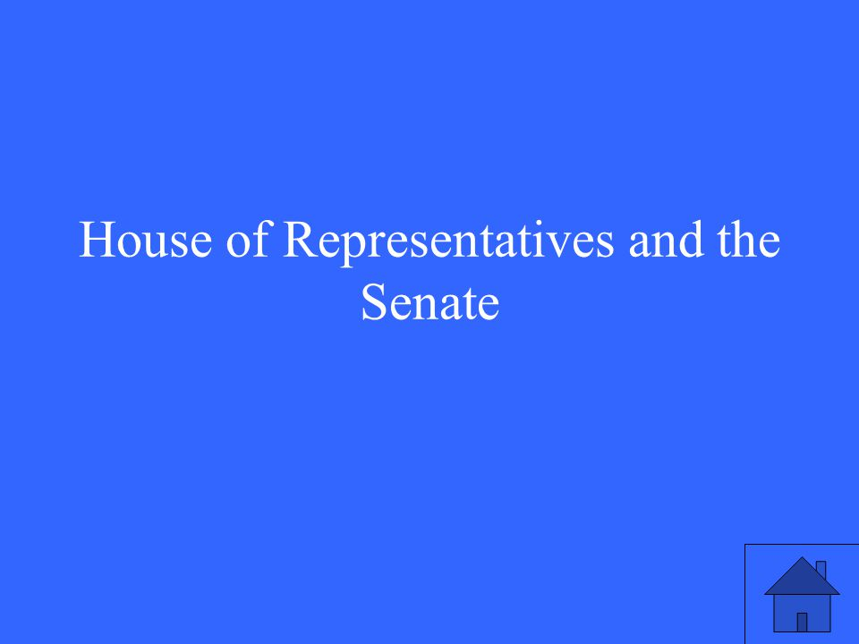 House of Representatives and the Senate