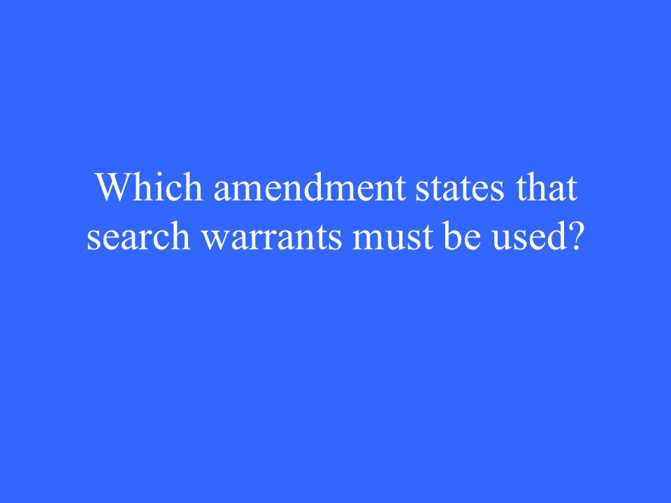 Which amendment states that search warrants must be used?