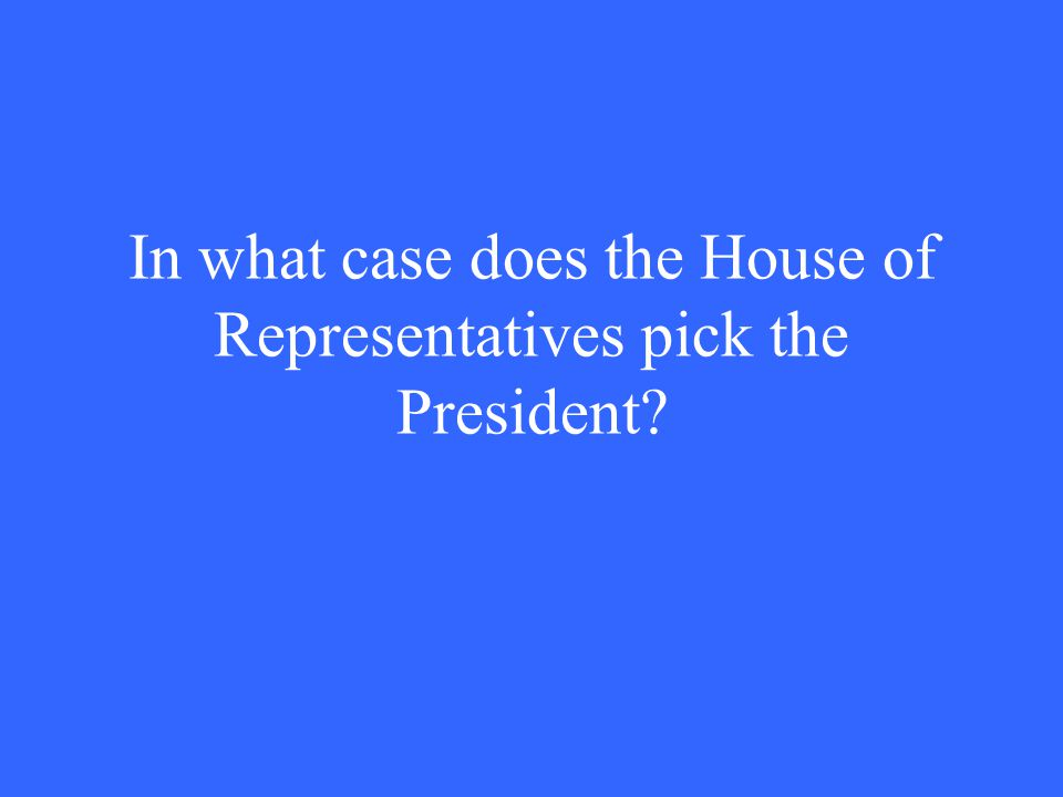 In what case does the House of Representatives pick the President