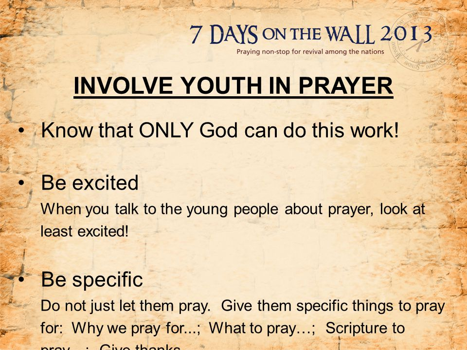 INVOLVE YOUTH IN PRAYER Give feedback Once they start hearing how God is answering their prayers, they become more attentive and their faith grow that something might happen in their own lives as well.