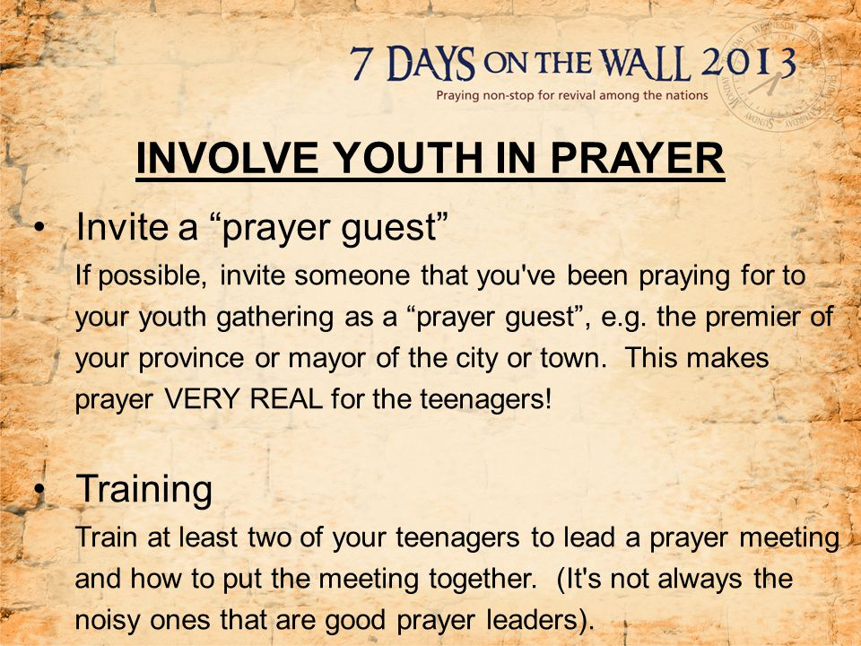 INVOLVE YOUTH IN PRAYER Pray for your youth Write down their names if possible, and take special effort to pray for them by name as the Holy Spirit leads you during the week.
