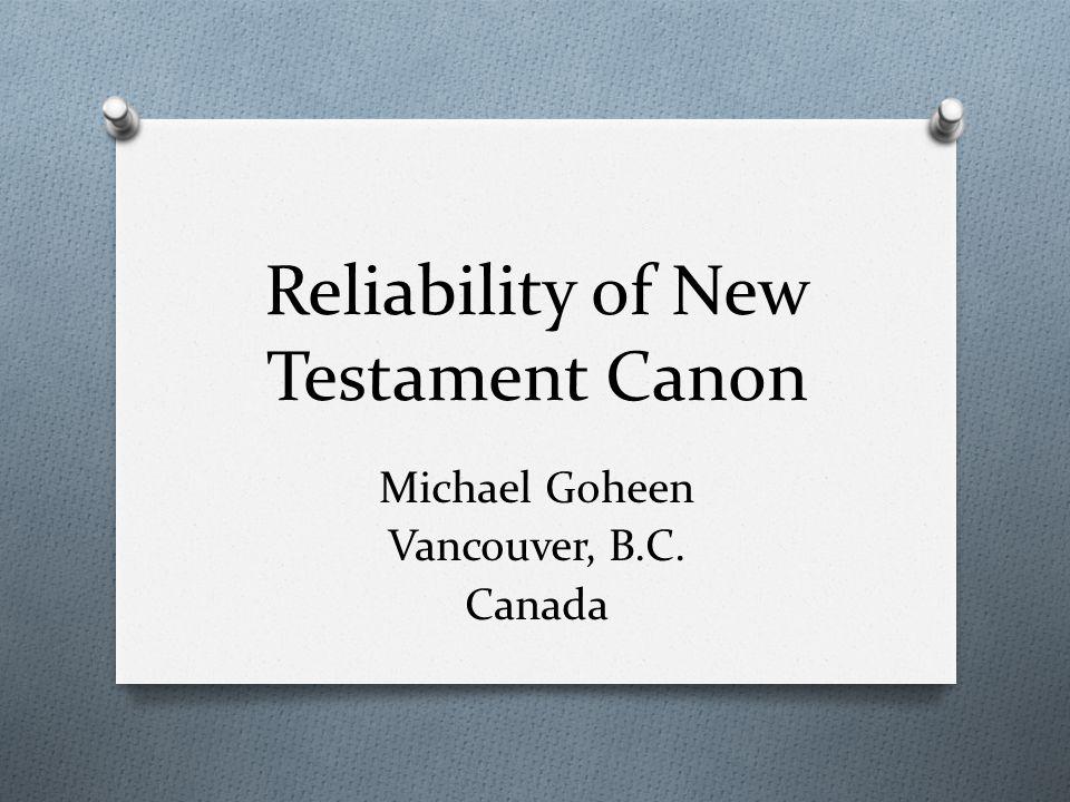Reliability of New Testament Canon Michael Goheen Vancouver, B.C. Canada
