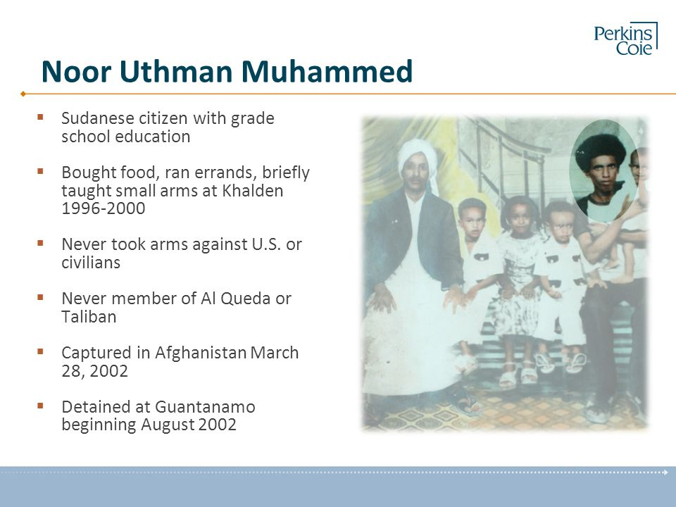 Noor Uthman Muhammed  Sudanese citizen with grade school education  Bought food, ran errands, briefly taught small arms at Khalden 1996-2000  Never took arms against U.S.