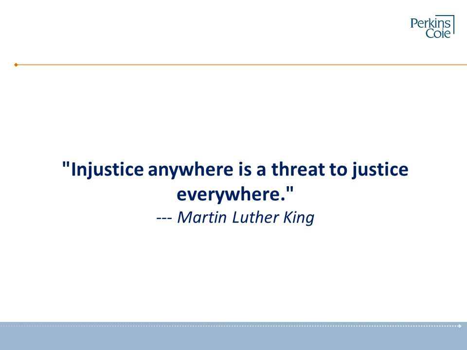 Injustice anywhere is a threat to justice everywhere. --- Martin Luther King