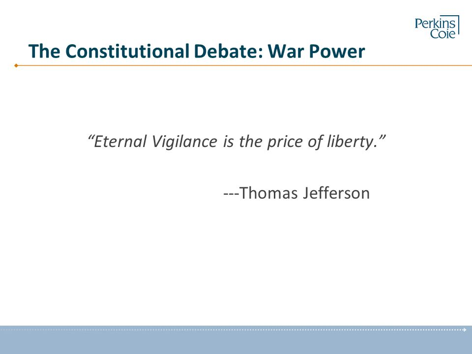 "The Constitutional Debate: War Power ""Eternal Vigilance is the price of liberty."" ---Thomas Jefferson"