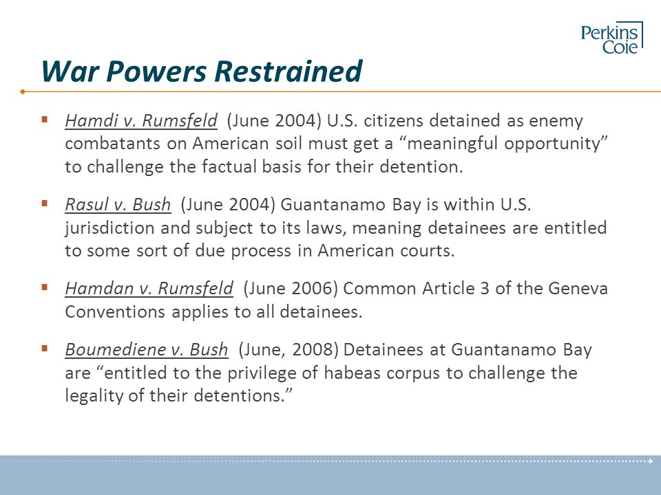 "War Powers Restrained  Hamdi v. Rumsfeld (June 2004) U.S. citizens detained as enemy combatants on American soil must get a ""meaningful opportunity"""